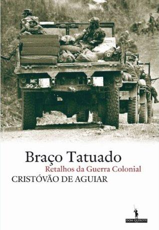 Braço Tatuado - Retalhos da guerra colonial Cristóvão de Aguiar