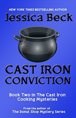Cast Iron Conviction (The Cast Iron Cooking Mysteries Book 2) Jessica Beck