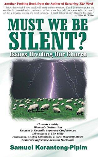 Must We Be Silent?: Issues Dividing Our Church Samuel Koranteng-Pipim