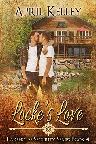 Lockes Love (Lakehouse Security Book 4)  by  April Kelley