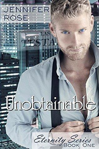 Unobtainable (Eternity Series Book 1) Jennifer Rose