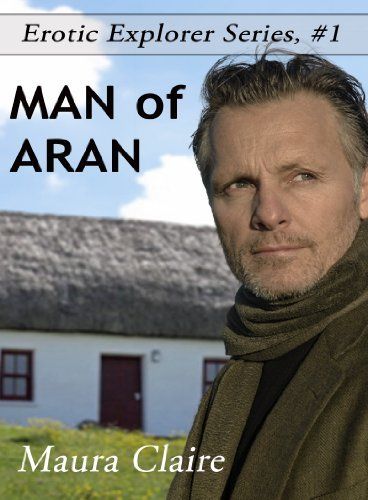 Man of Aran: Erotic Explorer Series, Book One  by  Maura Claire