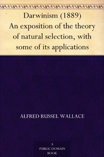 Darwinism (1889) An exposition of the theory of natural selection, with some of its applications  by  Alfred Russel Wallace