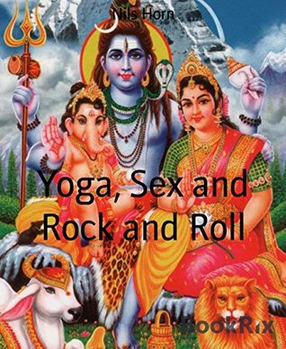 Yoga, Sex and Rock and Roll  by  Nils Horn