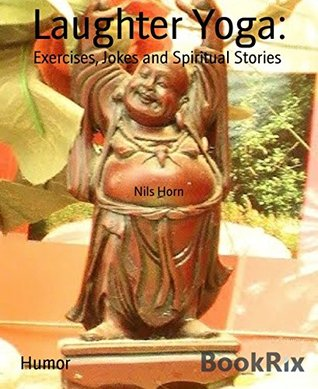 Laughter Yoga:: Exercises, Jokes and Spiritual Stories  by  Nils Horn
