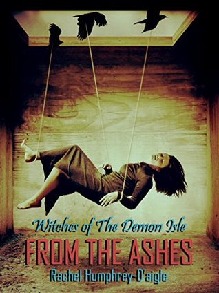 From the Ashes (Witches of The Demon Isle Book 8) Rachel Humphrey-Daigle