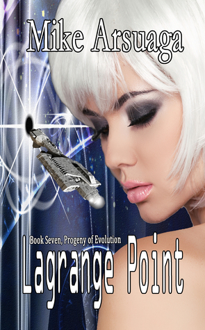 Lagrange Point (Book 7, Progeny of Evolution)  by  Mike Arsuaga