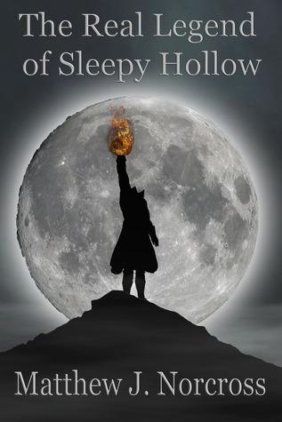 The Real Legend of Sleepy Hollow Matthew J. Norcross