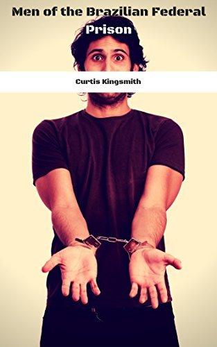 Men of the Brazilian Federal Prison: An American Learns to Submit (Brutewood Worldwide Book 6)  by  Curtis Kingsmith