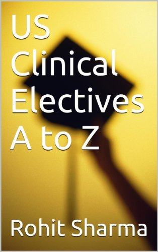 US Clinical Electives A to Z  by  Rohit Sharma