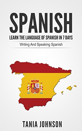 Spanish: Learn The Language of Spanish in 7 Days: Writing And Speaking Spanish  by  Lisa Johnson