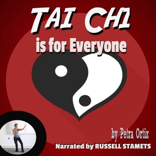TAI CHI is for Everyone: Build Strength and Stamina, Calm Body and Mind, Release Toxins and Relieve Stress  by  Petra Ortiz