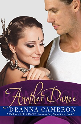 Romance: Another Dance: A Sexy Short Story (California Belly Dance Romance Series Book 3)  by  DeAnna Cameron