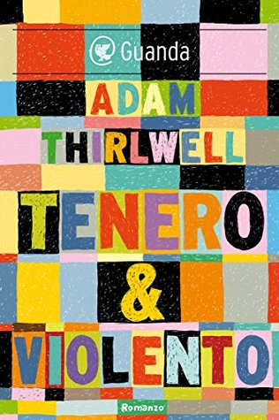 Tenero & violento Adam Thirlwell