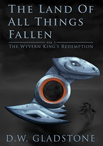The Land of All Things Fallen (The Wyvern Kings Redemption Book 1)  by  D W Gladstone