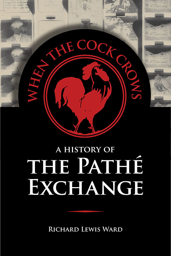 When the Cock Crows: A History of the Pathé Exchange Richard Lewis Ward