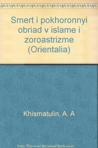 Smert i pokhoronnyi obriad v islame i zoroastrizme A. A Khismatulin