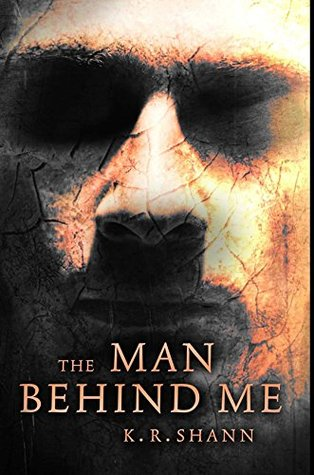 The Man Behind Me  by  K.R. Shann