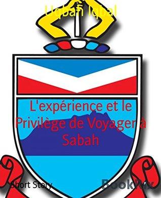 Lexpérience et le Privilège de Voyager à Sabah  by  Uqbah Iqbal
