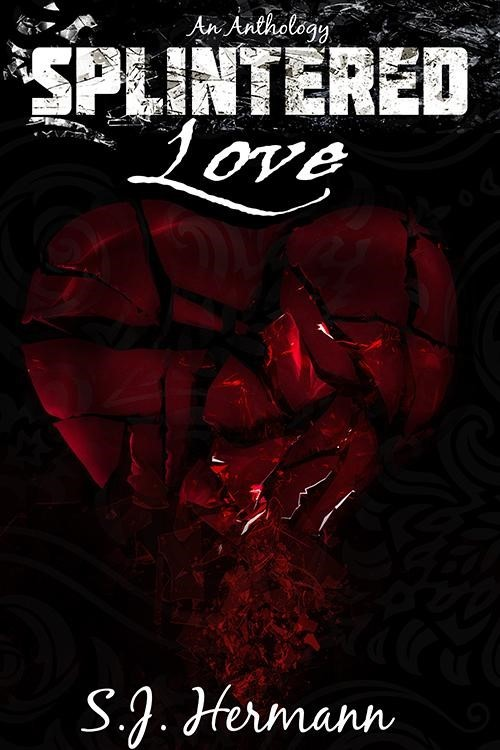 Splintered Love  by  S.J.  Hermann