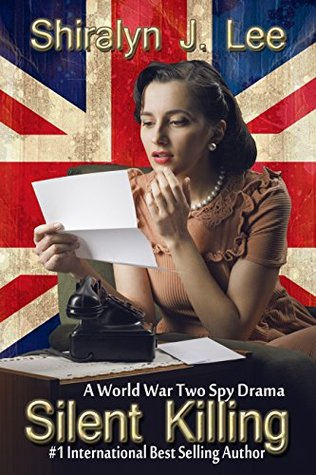 Silent Killing: A World War Two Spy Drama  by  Shiralyn J. Lee
