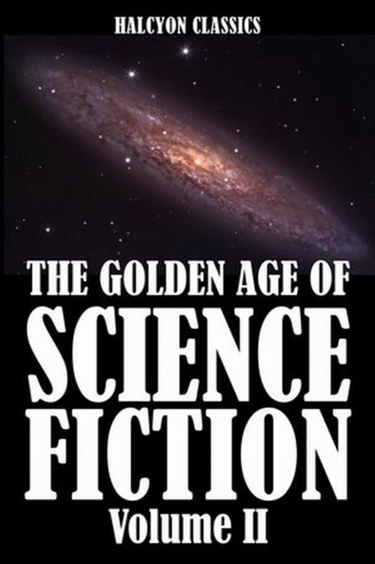 The Golden Era of Science Fiction Vol. II: An Anthology of 50 Short Stories  by  Various