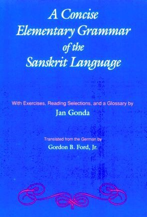 A Concise Elementary Grammar of the Sanskrit Language: With Exercises, Reading Selections, and a Glossary  by  Jan Gonda