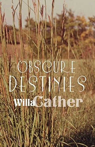 Obscure Destinies - Annotated (Original 1932 Edition) Willa Cather