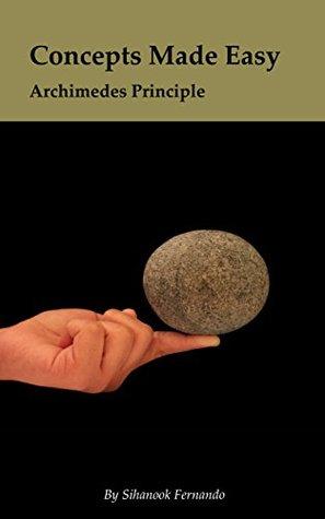 Concepts Made Easy: Archimedes Principle Sihanook Fernando