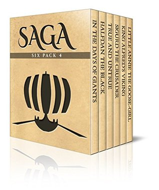 Saga Six Pack 4 - In The Days of Giants, Halfdan the Black, True & Untrue, Sigurd the Crusader and his Brothers, Little Annie the Goose-girl and King Alfreds Viking  by  Peter Christen Asbjørnsen
