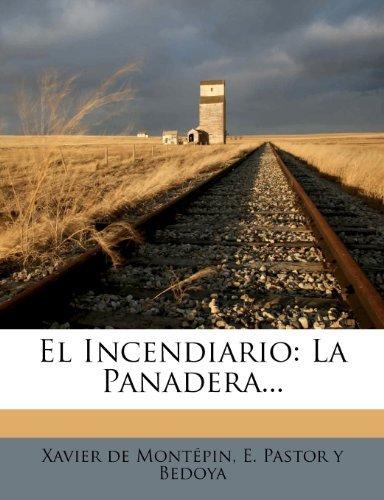 El Incendiario: La Panadera...  by  Xavier de Montepin