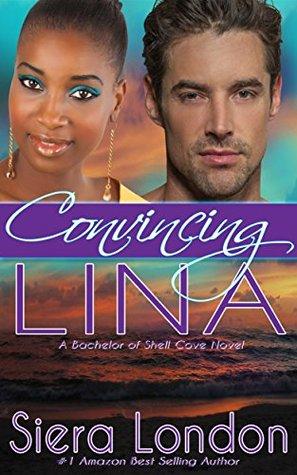 Convincing Lina: A Bachelor of Shell Cove Novel (The Bachelors of Shell Cove Romance Book 2) Siera London