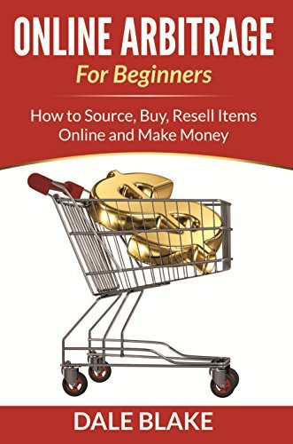 Online Arbitrage For Beginners: How to Source, Buy, Resell Items Online and Make Money Dale Blake