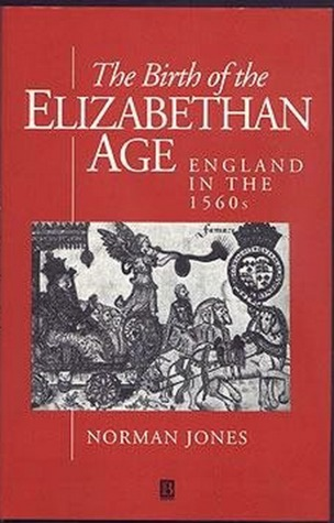 The Birth of the Elizabethan Age: England in the 1560s  by  Norman L. Jones