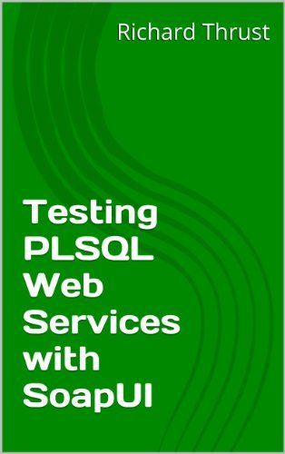 Testing PLSQL Web Services with SoapUI Richard Thrust