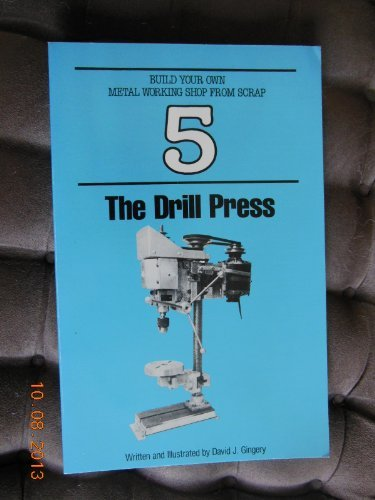 The Drill Press (Build Your Own Metal Working Shop from Scrap Ser. : Bk. 5) David J. Gingery