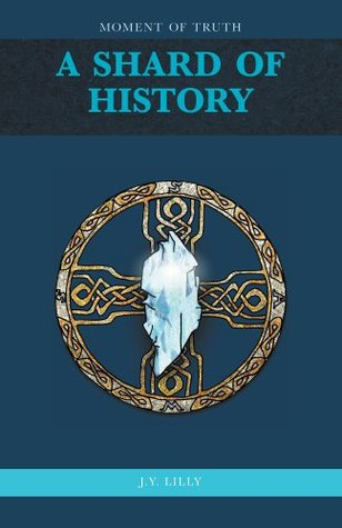 A Shard of History - Moment of Truth J.Y. Lilly