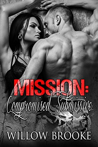Mission: Compromised Submissive (Breaking Protocol Book 3)  by  Willow Brooke
