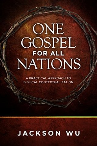 One Gospel for All Nations: A Practical Approach to Biblical Contextualization  by  Jackson Wu