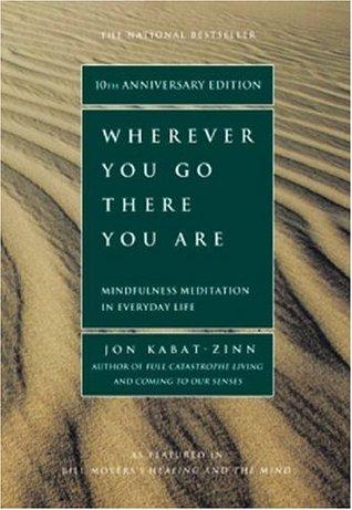 Gdziekolwiek jesteś, bądź. Przewodnik uważnego życia.  by  Jon Kabat-Zinn