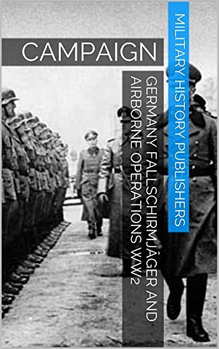 Germany Fallschirmjâger and Airborne Operations WW2: CAMPAIGN  by  Military History Publishers