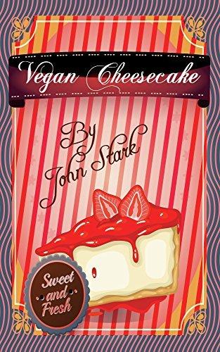 Vegan Cheesecakes: Vegan Cheesecake Recipes (Vegan Desserts Book 2) John Stark