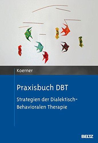 Praxisbuch DBT: Strategien der Dialektisch-Behavioralen Therapie Kelly Koerner