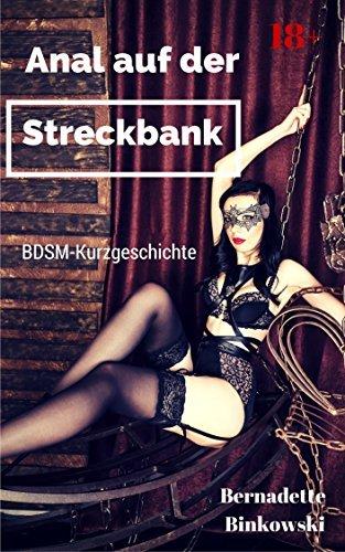 Anal auf der Streckbank: BDSM-Kurzgeschichte Bernadette Binkowski