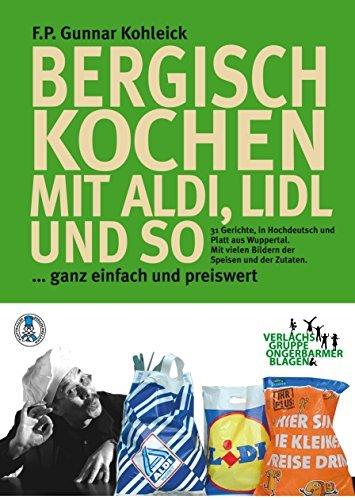 Bergisch Kochen - mit Aldi, Lidl und so: Einfach die Traditionsküche kochen, mit den Produkten der Discounter F.P. Gunnar Kohleick