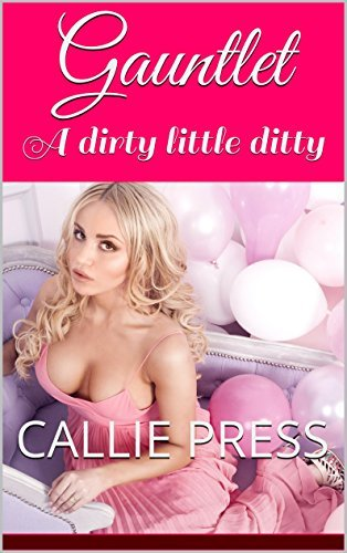 Gauntlet: A dirty little ditty Callie Press