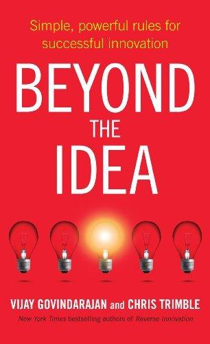 Beyond the Idea: Simple, powerful rules for successful innovation  by  Vijay Govindarajan