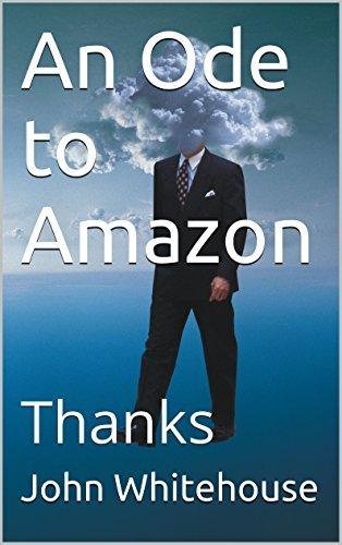 An Ode to Amazon: Thanks  by  John Whitehouse