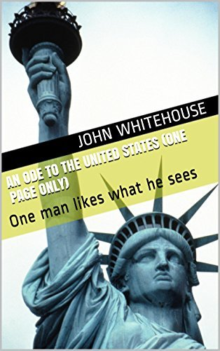 An Ode to the United States (One Page Only): One man likes what he sees  by  John Whitehouse