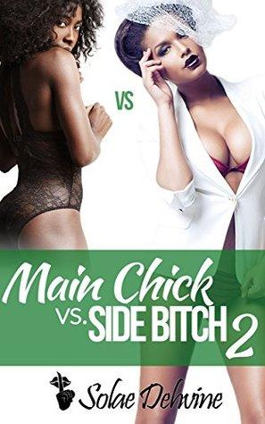 Main Chick vs Side Bitch 2  by  Solae Dehvine